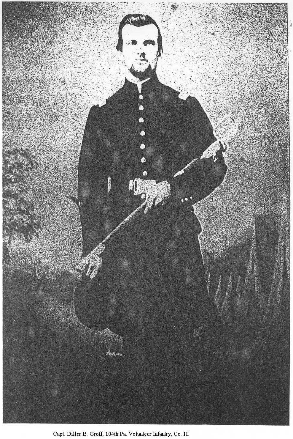 Capt. Diller B. Groff, 104th Pa. Volunteer Infantry, Co. H.