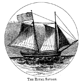 The Schooner Royal Savage.